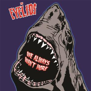 The Eyelids - We Always Want More