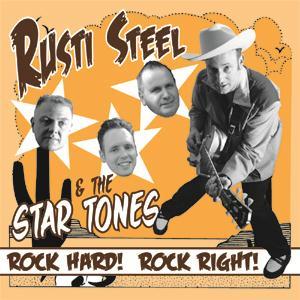 Rusti Steel & The Star Tones - Rock Hard, Rock Right!