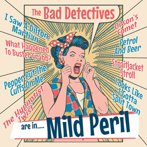 The Bad Detectives - ...Are In Mild Peril!