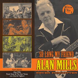 Alan Mills, Rusti Steel & The Startones, Darrel Higham - So Long My Friend... Alan Mills, Never Forgotten