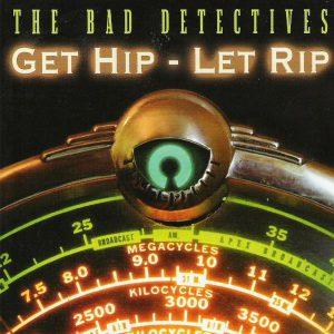The Bad Detectives - Get Hip, Let Rip