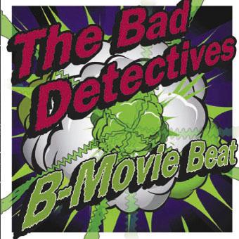 The Bad Detectives - B-Movie Beat