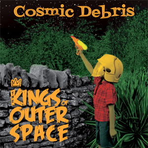 The Kings Of Outer Space - Cosmic Debris
