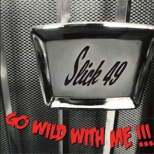 Slick 49 - Go Wild With Me
