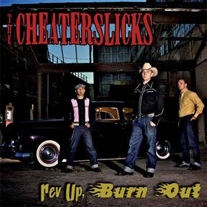 The Cheaterslicks - Rev Up, Burn Out