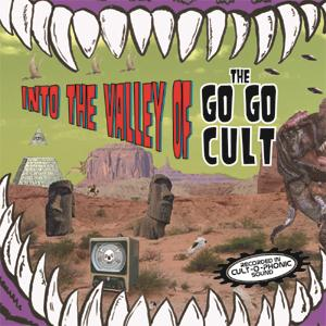 The Go Go Cult - Into The Valley Of... The Go Go Cult