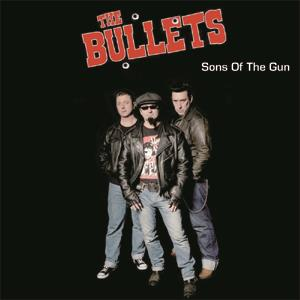 The Bullets - Sons Of The Gun