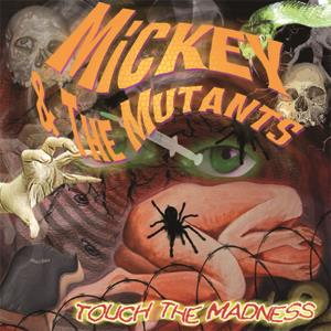 Mickey & The Mutants - Touch The Madness
