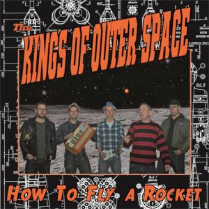 The Kings Of Outer Space - How To Fly A Rocket