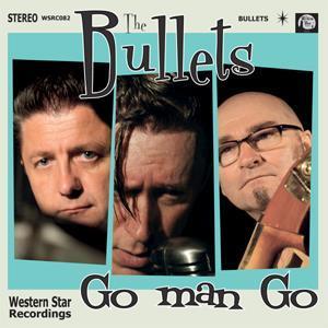 The Bullets - Go Man Go CD Album