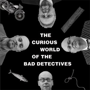 The Bad Detectives - The Curious Worldx Of... The Bad Detectives