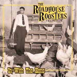 The Roadhouse Roosters - In With The Hens