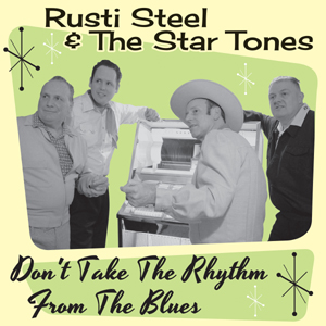 Rusti Steel & The Star Tones - Dont Take The Rhythm From The Blues