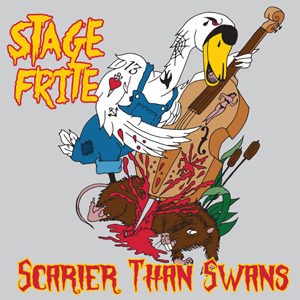 Stage Frite - Scarier Than Swans