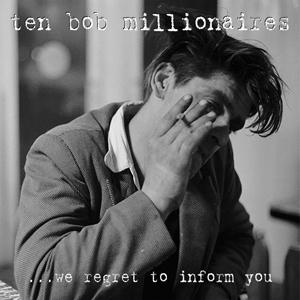 Ten Bob Millionaires - ...We Regret To Inform You